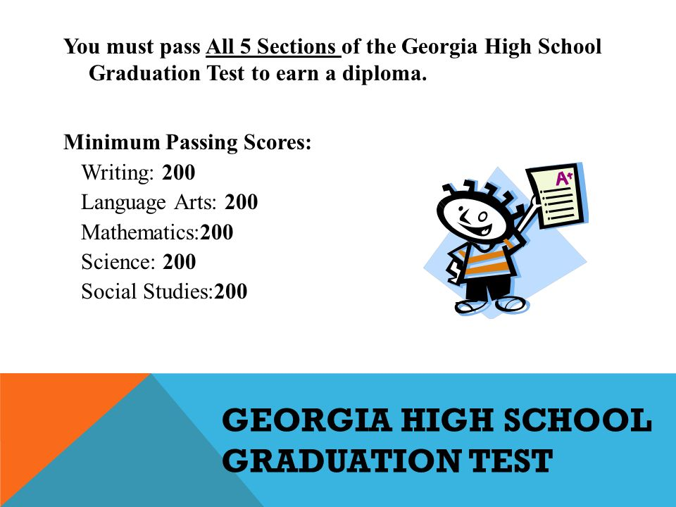 GEORGIA HIGH SCHOOL GRADUATION TEST You must pass All 5 Sections of the Georgia High School Graduation Test to earn a diploma.