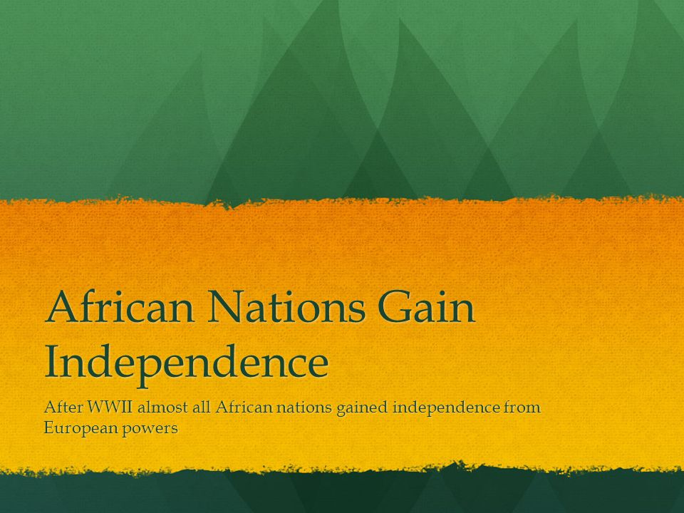 African Nations Gain Independence After WWII almost all African nations gained independence from European powers