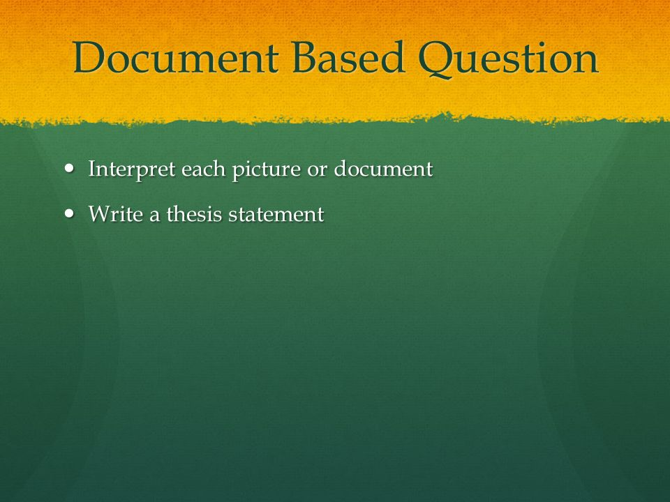 Document Based Question Interpret each picture or document Interpret each picture or document Write a thesis statement Write a thesis statement
