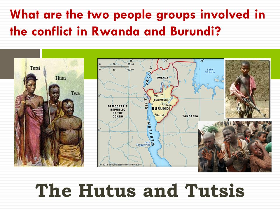 The Hutus and Tutsis What are the two people groups involved in the conflict in Rwanda and Burundi