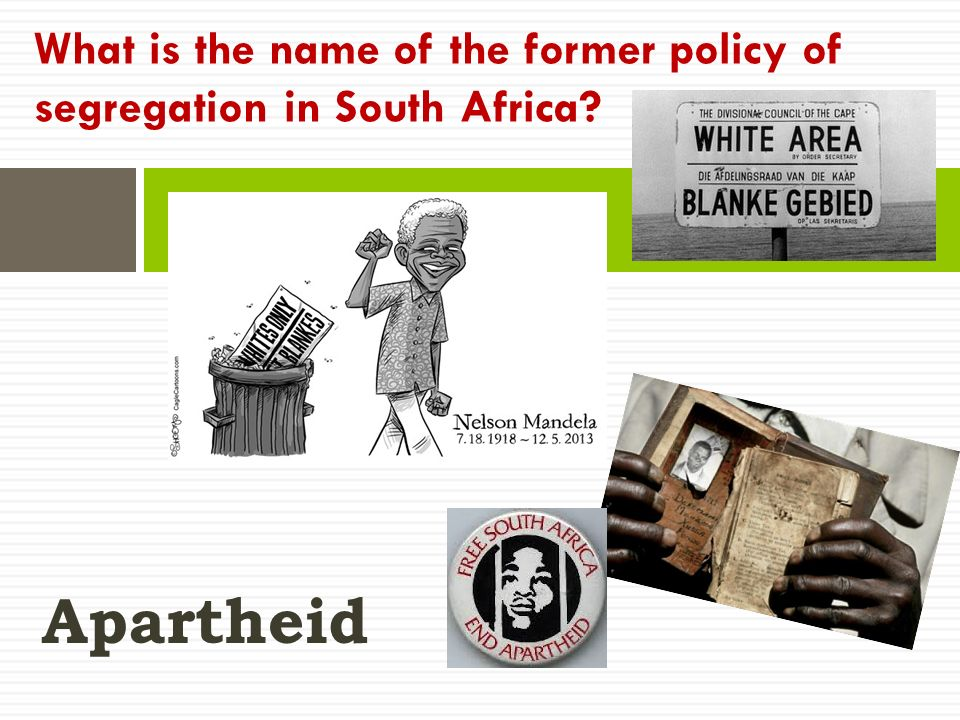 Apartheid What is the name of the former policy of segregation in South Africa