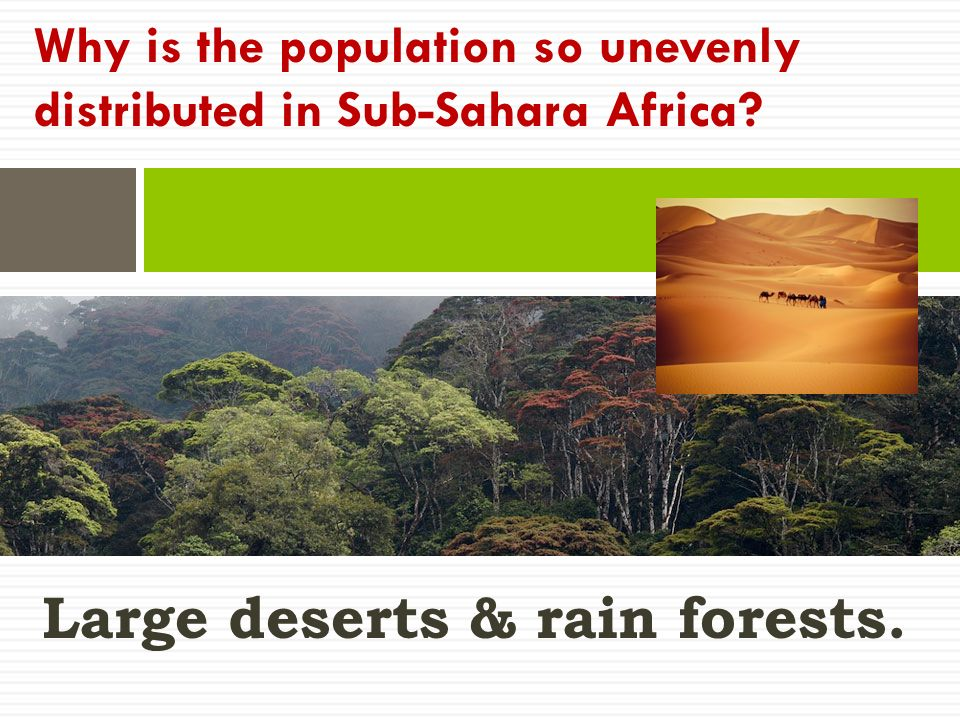 Large deserts & rain forests. Why is the population so unevenly distributed in Sub-Sahara Africa