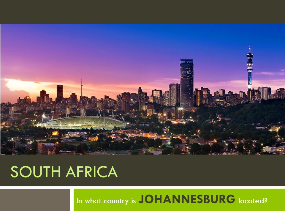 SOUTH AFRICA In what country is JOHANNESBURG located