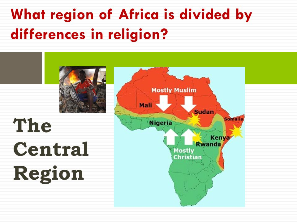 The Central Region What region of Africa is divided by differences in religion
