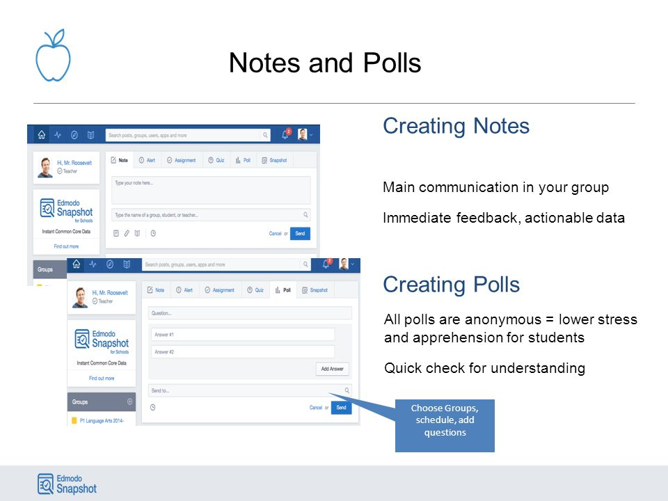 Notes and Polls Creating Notes Main communication in your group Immediate feedback, actionable data Creating Polls All polls are anonymous = lower stress and apprehension for students Quick check for understanding Choose Groups, schedule, add questions