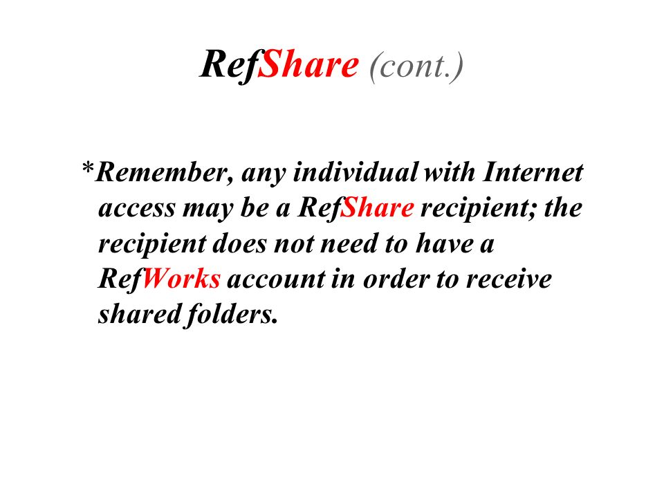 *Remember, any individual with Internet access may be a RefShare recipient; the recipient does not need to have a RefWorks account in order to receive shared folders.