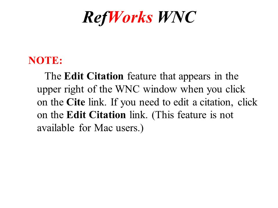 RefWorks WNC NOTE: The Edit Citation feature that appears in the upper right of the WNC window when you click on the Cite link.