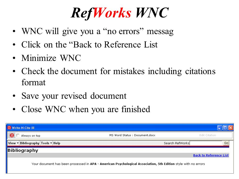 RefWorks WNC WNC will give you a no errors messag Click on the Back to Reference List Minimize WNC Check the document for mistakes including citations format Save your revised document Close WNC when you are finished