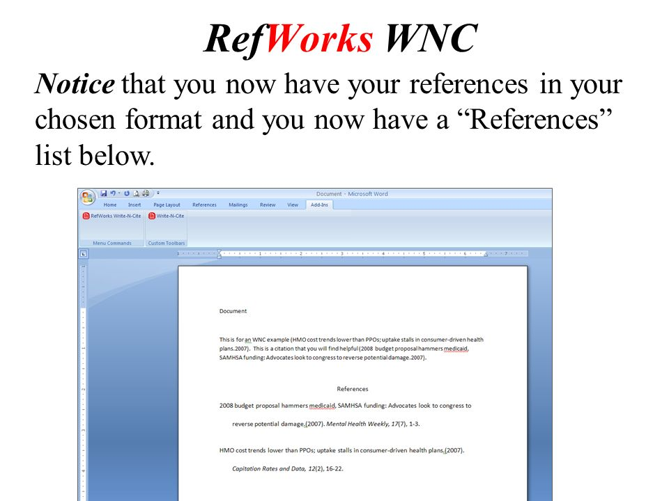 RefWorks WNC Notice that you now have your references in your chosen format and you now have a References list below.
