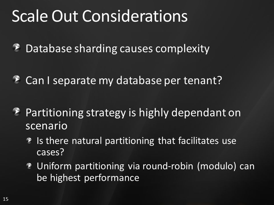 15 Scale Out Considerations Database sharding causes complexity Can I separate my database per tenant.