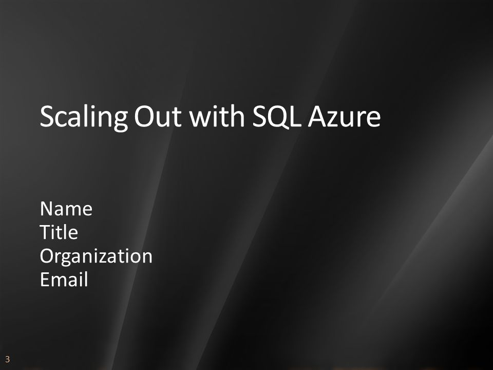 3 Scaling Out with SQL Azure Name Title Organization