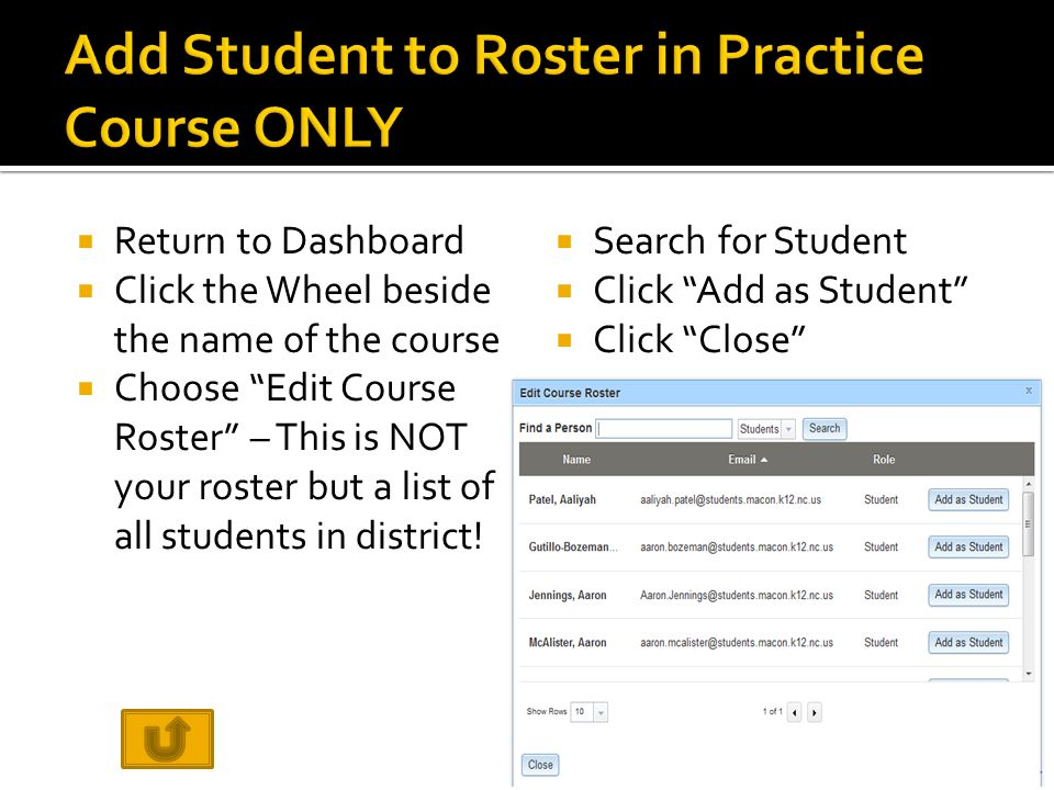  Return to Dashboard  Click the Wheel beside the name of the course  Choose Edit Course Roster – This is NOT your roster but a list of all students in district.
