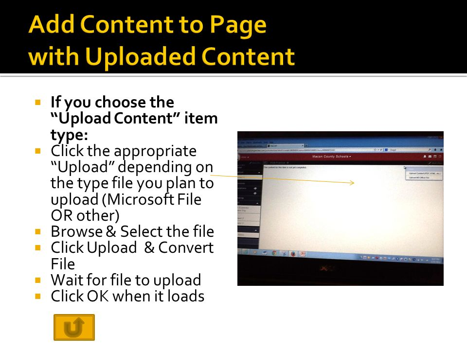  If you choose the Upload Content item type:  Click the appropriate Upload depending on the type file you plan to upload (Microsoft File OR other)  Browse & Select the file  Click Upload & Convert File  Wait for file to upload  Click OK when it loads
