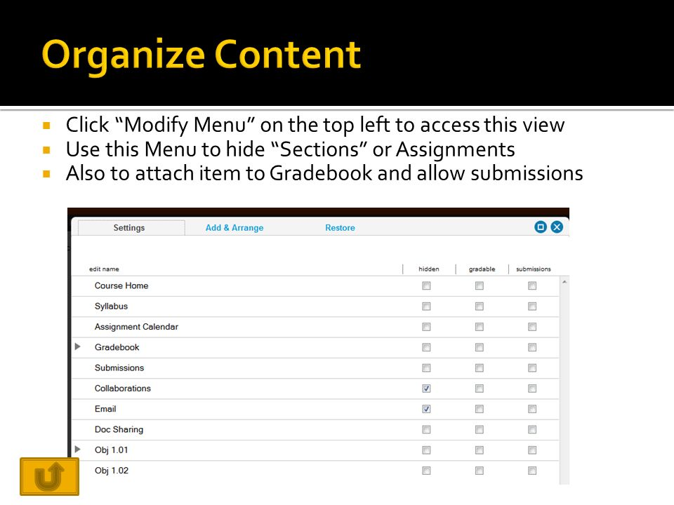  Click Modify Menu on the top left to access this view  Use this Menu to hide Sections or Assignments  Also to attach item to Gradebook and allow submissions
