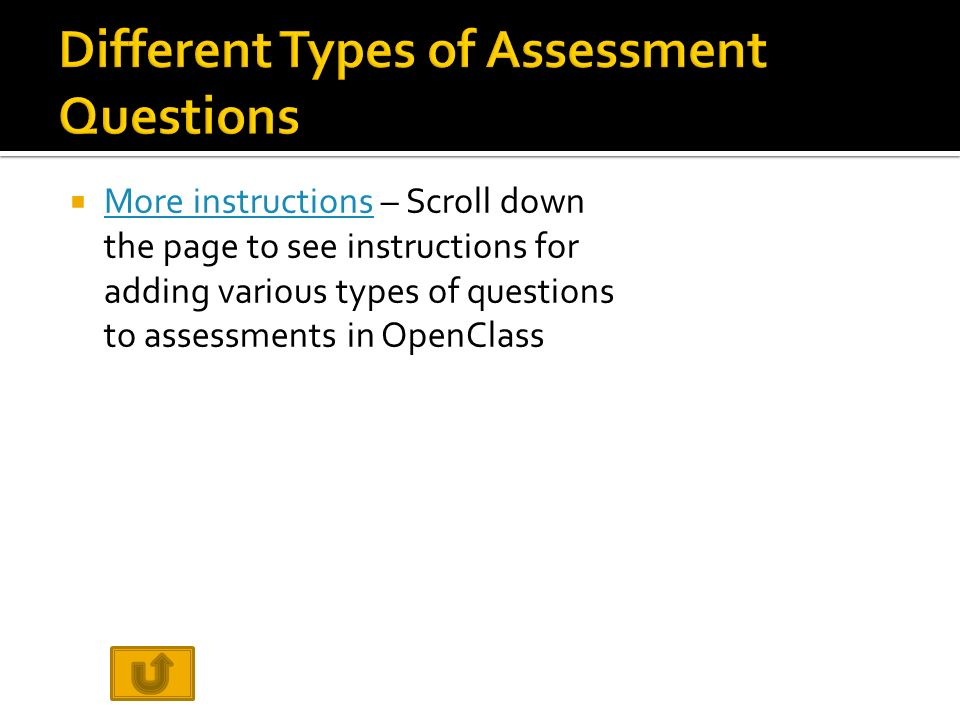  More instructions – Scroll down the page to see instructions for adding various types of questions to assessments in OpenClass More instructions