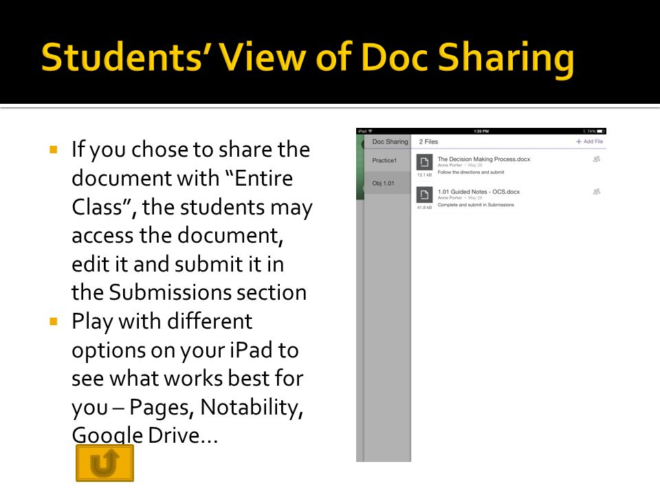  If you chose to share the document with Entire Class , the students may access the document, edit it and submit it in the Submissions section  Play with different options on your iPad to see what works best for you – Pages, Notability, Google Drive…