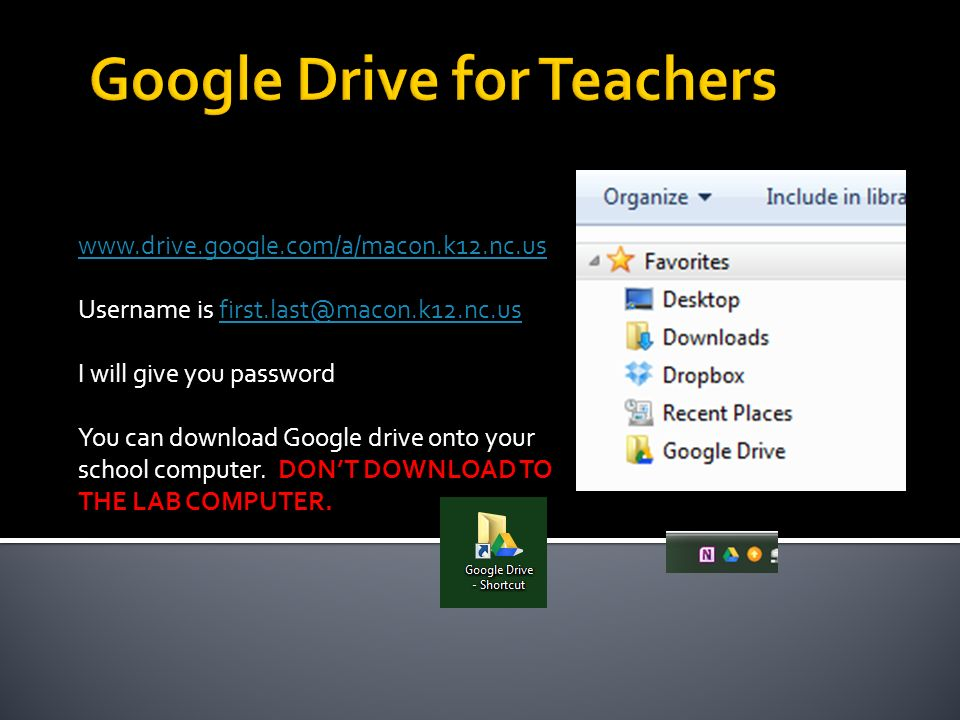 Username is I will give you password You can download Google drive onto your school computer.