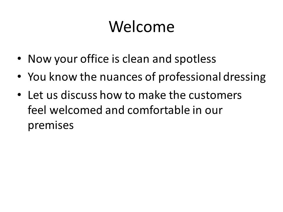 Making the customers feel welcomed  Welcome Now your office