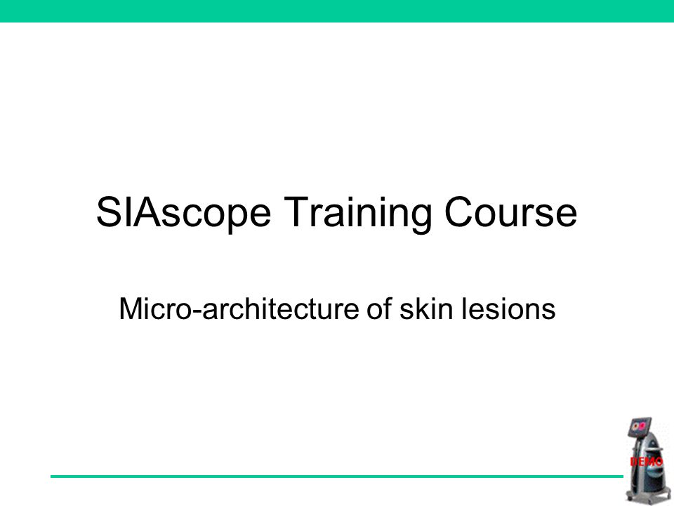 SIAscope Training Course Micro-architecture of skin lesions