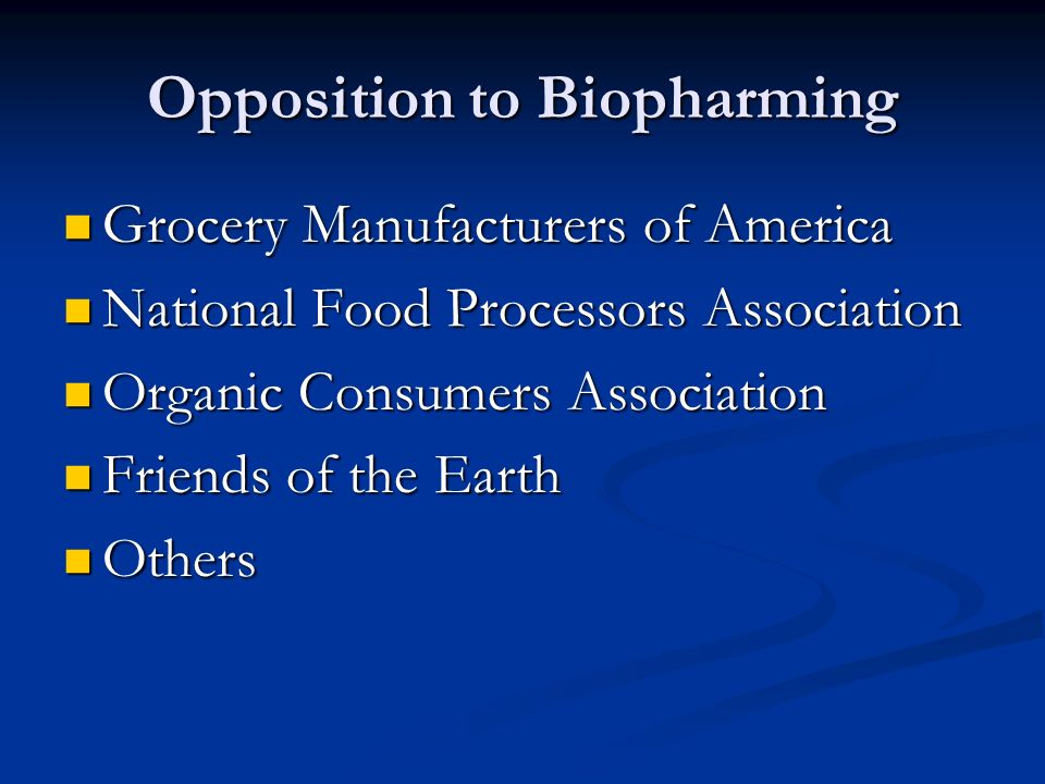 Opposition to Biopharming Grocery Manufacturers of America Grocery Manufacturers of America National Food Processors Association National Food Processors Association Organic Consumers Association Organic Consumers Association Friends of the Earth Friends of the Earth Others Others