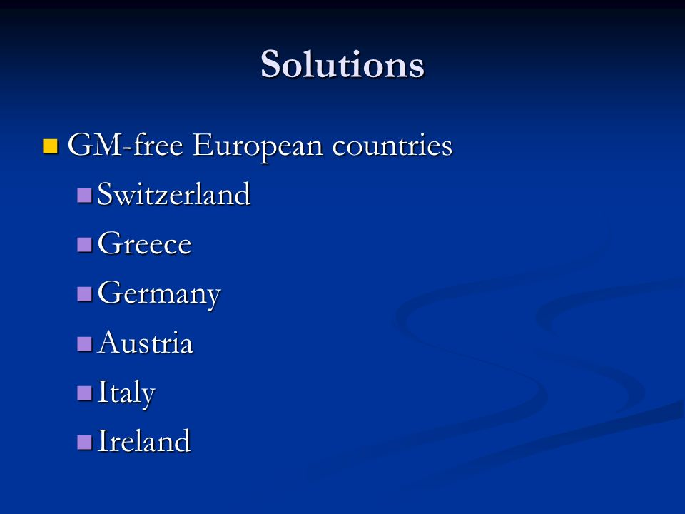 Solutions GM-free European countries GM-free European countries Switzerland Switzerland Greece Greece Germany Germany Austria Austria Italy Italy Ireland Ireland
