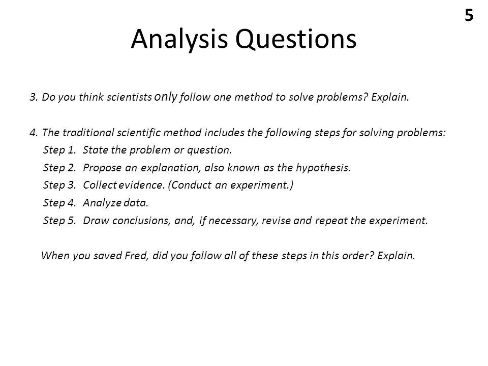 Analysis Questions 3. Do you think scientists only follow one method to solve problems.