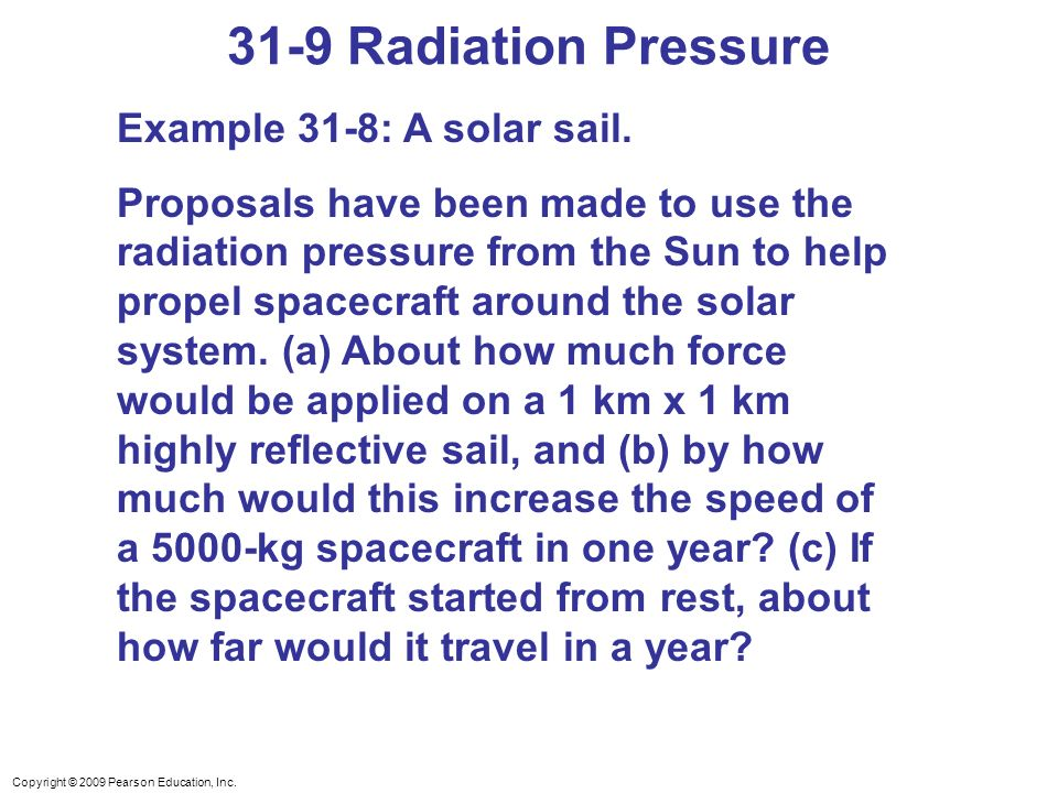 Copyright © 2009 Pearson Education, Inc Radiation Pressure Example 31-8: A solar sail.