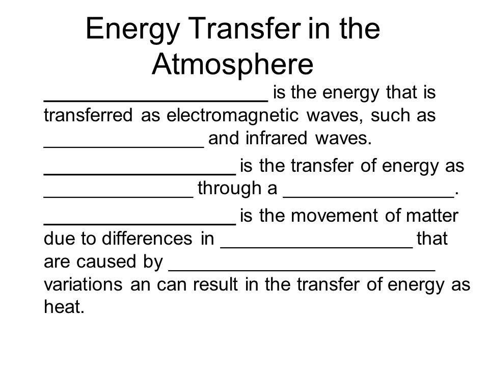 Energy Transfer in the Atmosphere _____________________ is the energy that is transferred as electromagnetic waves, such as _______________ and infrared waves.