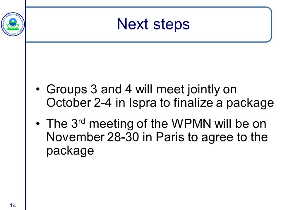 14 Next steps Groups 3 and 4 will meet jointly on October 2-4 in Ispra to finalize a package The 3 rd meeting of the WPMN will be on November in Paris to agree to the package
