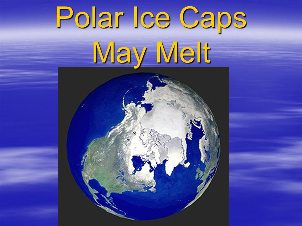 Polar Ice Caps May Melt