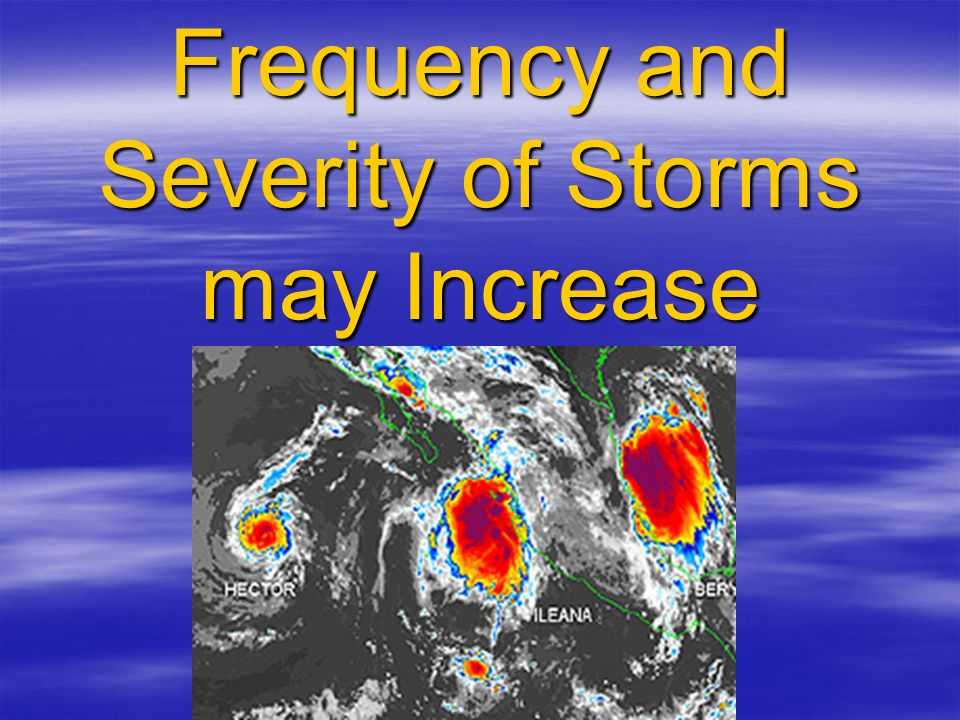 Frequency and Severity of Storms may Increase