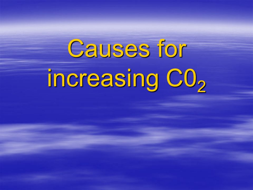 Causes for increasing C0 2