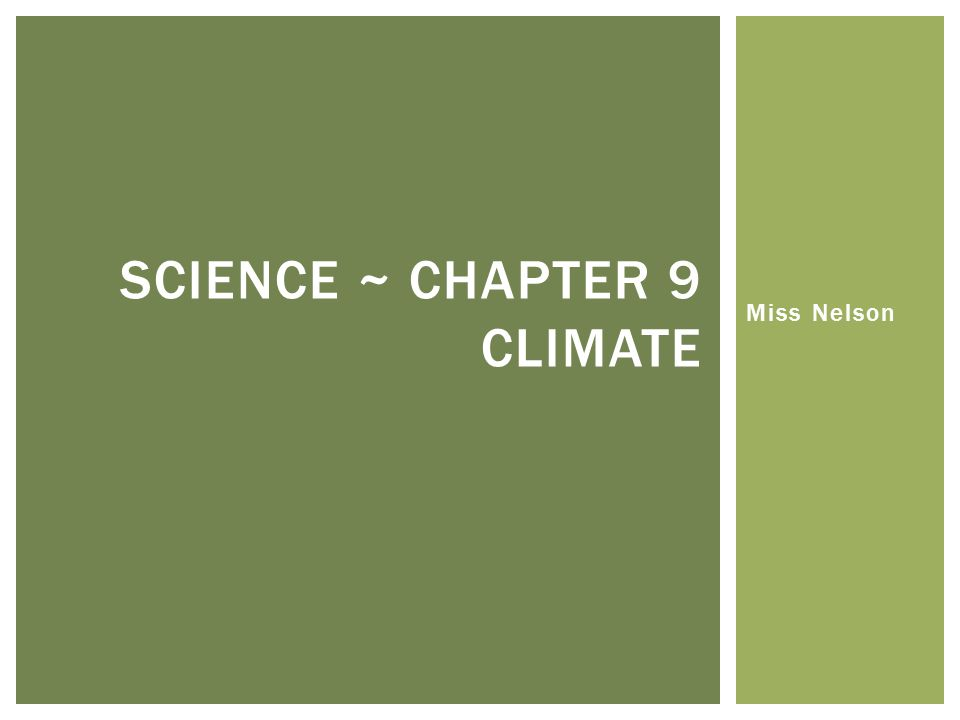 Miss Nelson SCIENCE ~ CHAPTER 9 CLIMATE