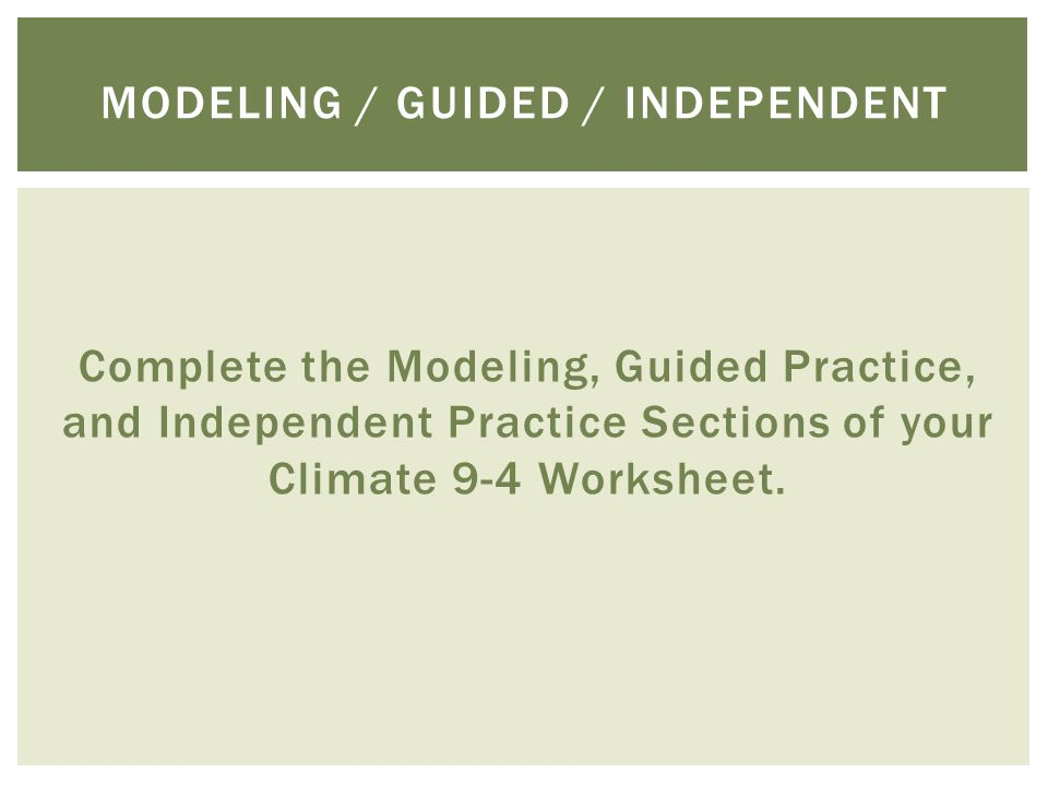 Complete the Modeling, Guided Practice, and Independent Practice Sections of your Climate 9-4 Worksheet.