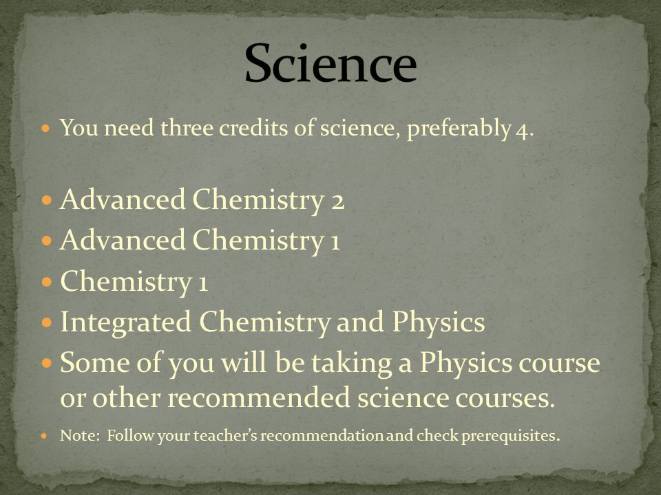 You need three credits of science, preferably 4.