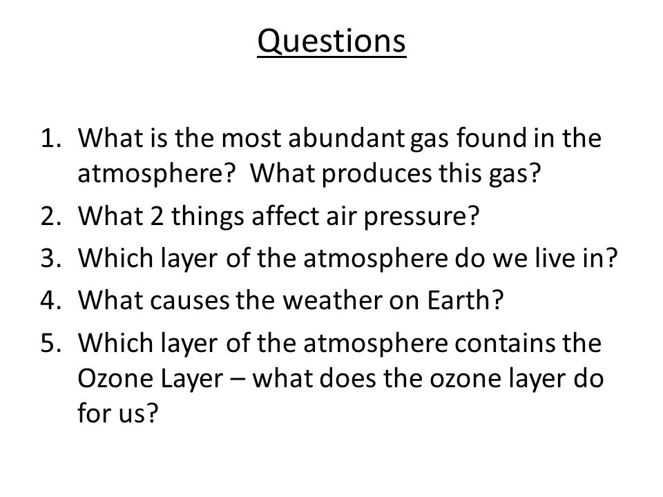 Questions 1.What is the most abundant gas found in the atmosphere.