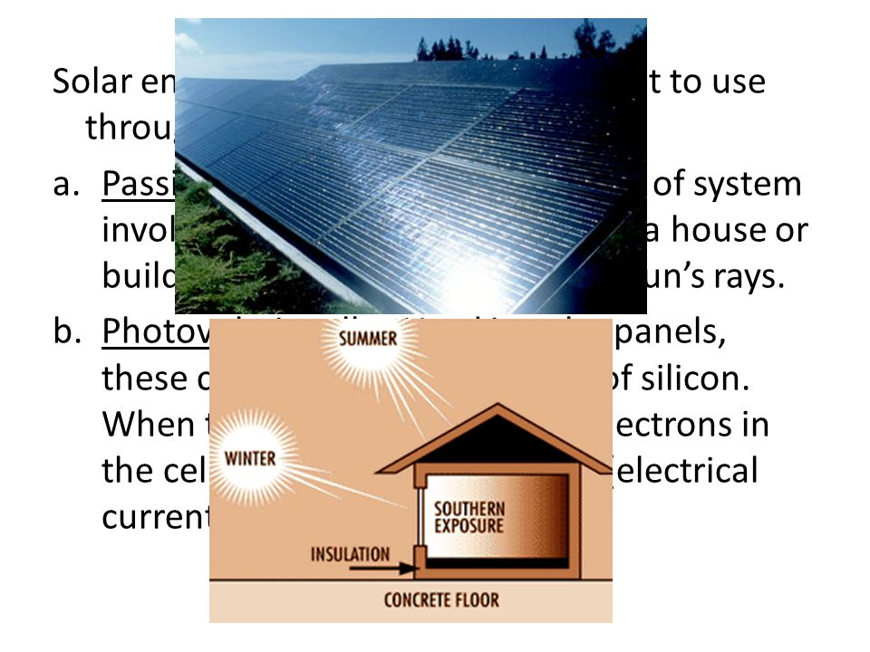 Solar energy can be harnessed and put to use through: a.Passive heating systems.