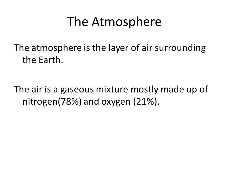 The Atmosphere The atmosphere is the layer of air surrounding the Earth.