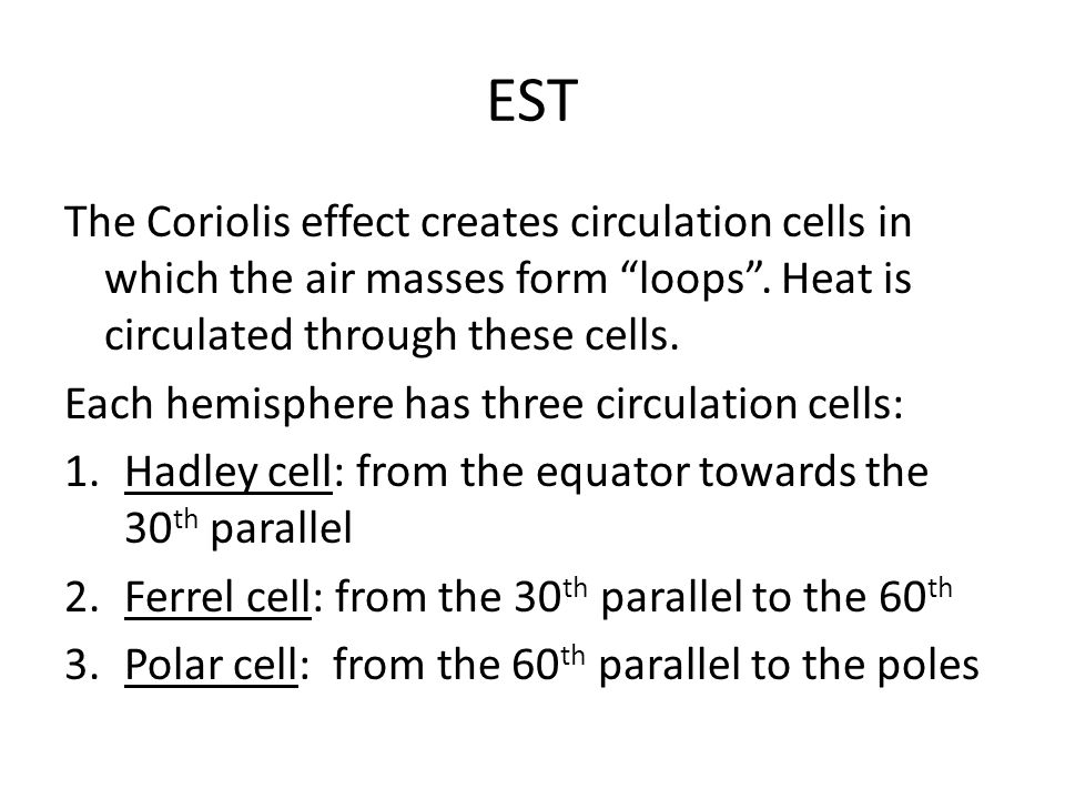EST The Coriolis effect creates circulation cells in which the air masses form loops .