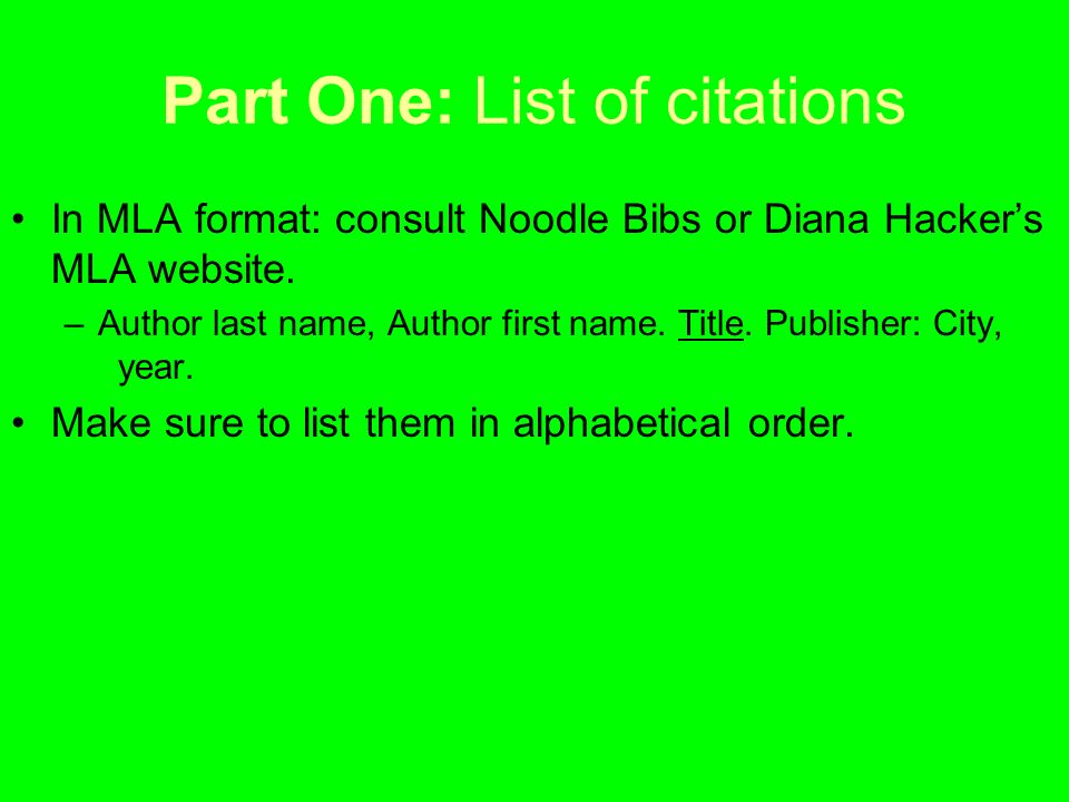 Part One: List of citations In MLA format: consult Noodle Bibs or Diana Hacker's MLA website.