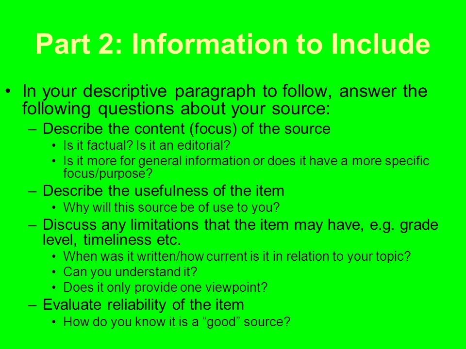 Part 2: Information to Include In your descriptive paragraph to follow, answer the following questions about your source: –Describe the content (focus) of the source Is it factual.