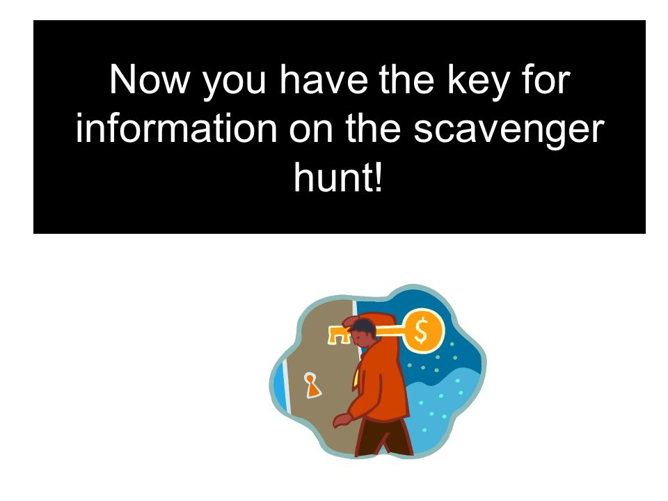 Now you have the key for information on the scavenger hunt!