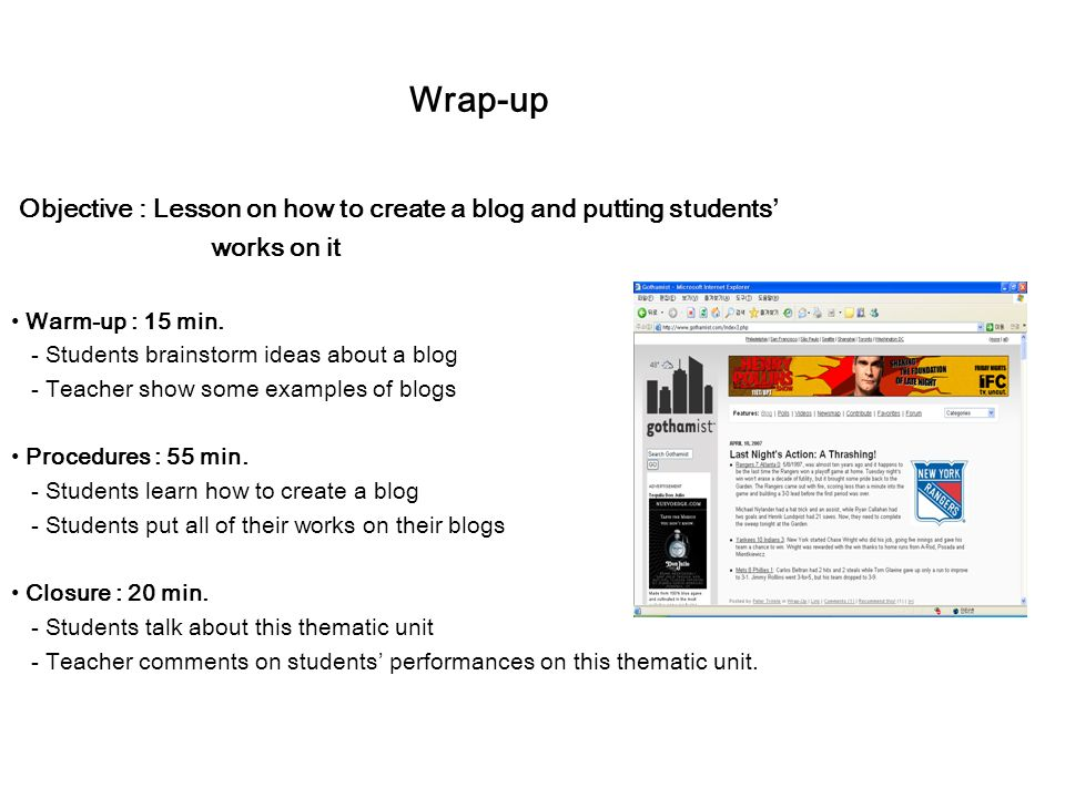Wrap-up Objective : Lesson on how to create a blog and putting students' works on it Warm-up : 15 min.