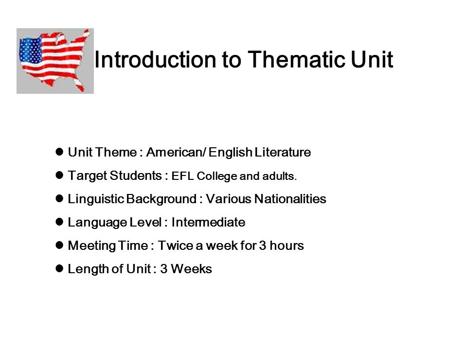 Introduction to Thematic Unit Unit Theme : American/ English Literature Target Students : EFL College and adults.