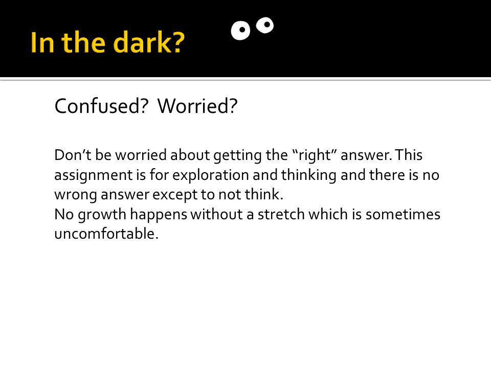 Confused. Worried. Don't be worried about getting the right answer.
