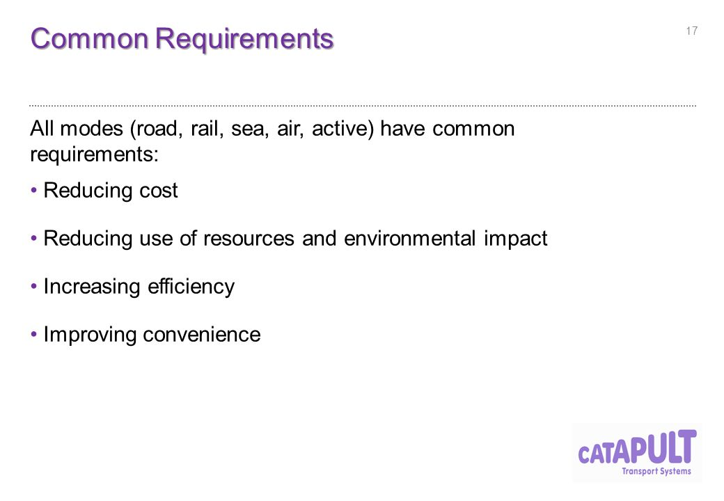 Common Requirements All modes (road, rail, sea, air, active) have common requirements: Reducing cost Reducing use of resources and environmental impact Increasing efficiency Improving convenience 17