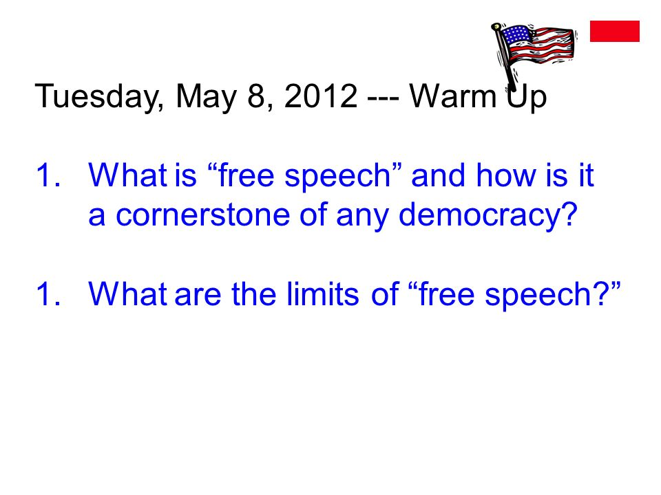 Tuesday, May 8, Warm Up 1.What is free speech and how is it a cornerstone of any democracy.