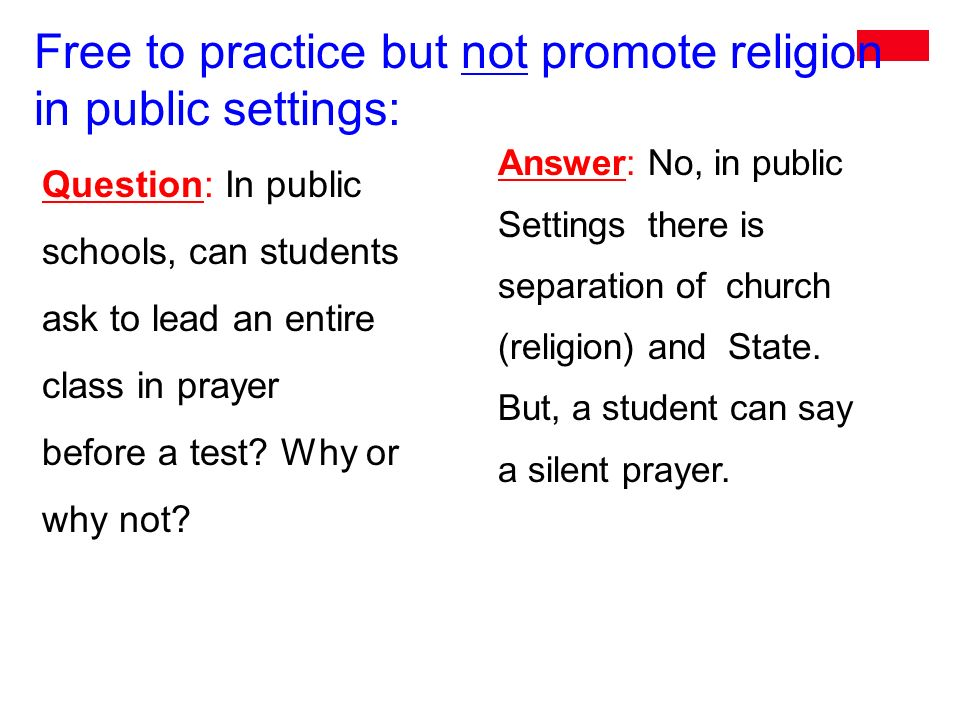 Free to practice but not promote religion in public settings: Question: In public schools, can students ask to lead an entire class in prayer before a test.