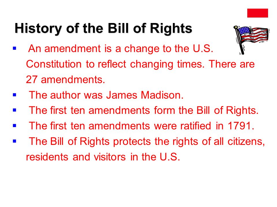 History of the Bill of Rights  An amendment is a change to the U.S.