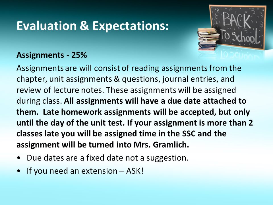 Evaluation & Expectations: Assignments - 25% Assignments are will consist of reading assignments from the chapter, unit assignments & questions, journal entries, and review of lecture notes.